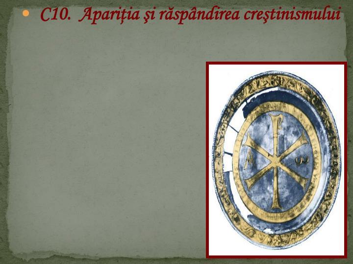 C10.  Apariţia şi răspândirea creştinismului
