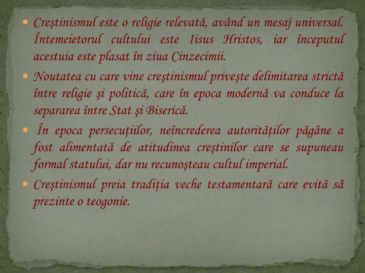 Cretinismul este o religie relevat, avnd un mesaj universal. ntemeietorul cultului este Iisus Hristos, iar nceputul acestuia este plasat n ziua Cinzecimii.