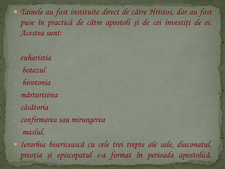 Tainele au fost instituite direct de ctre Hristos, dar au fost puse n practic de ctre apostoli i de cei investii de ei. Acestea sunt: