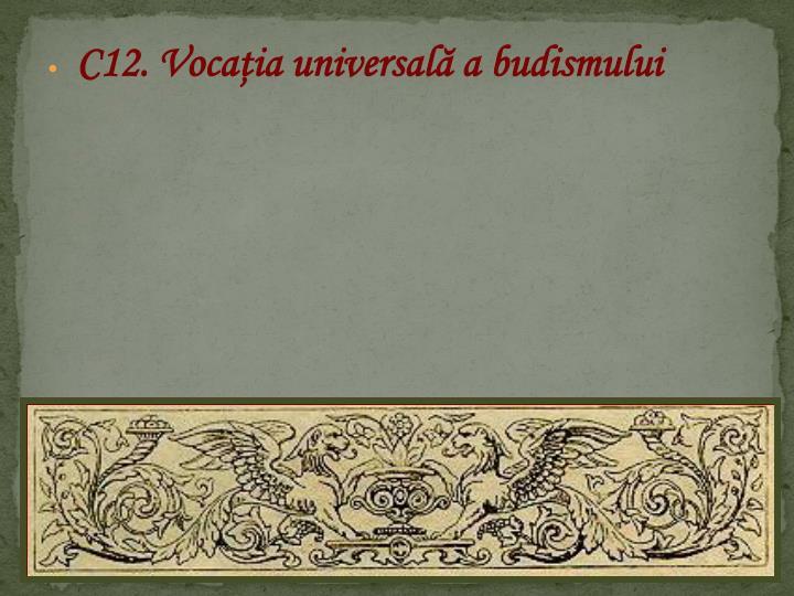 C12. Vocaia universal a budismului