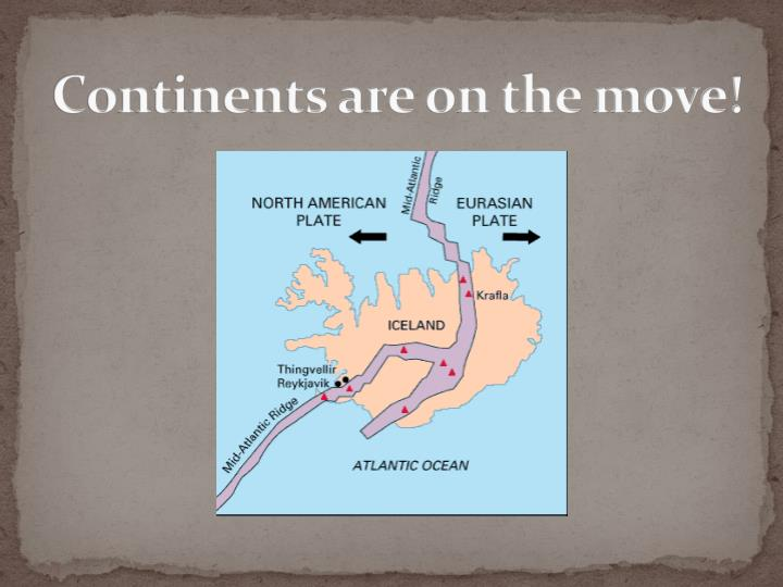 Continents are on the move!