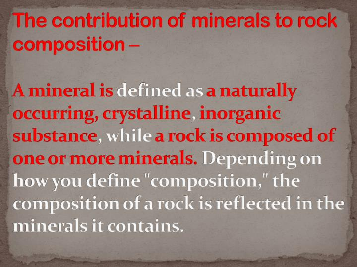 The contribution of minerals to rock composition –