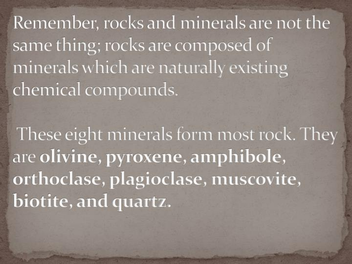 Remember, rocks and minerals are not the same thing; rocks are composed of