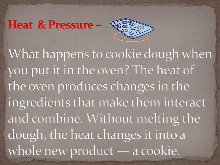 Heat  & Pressure –