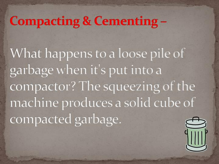 Compacting & Cementing –