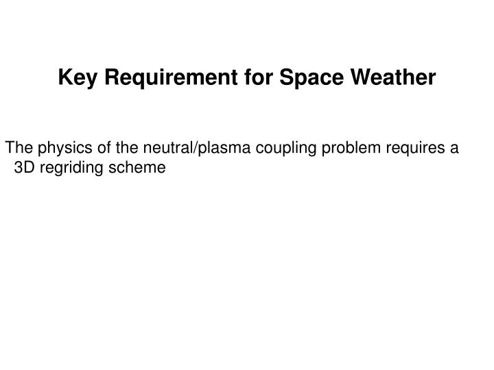 Key Requirement for Space Weather