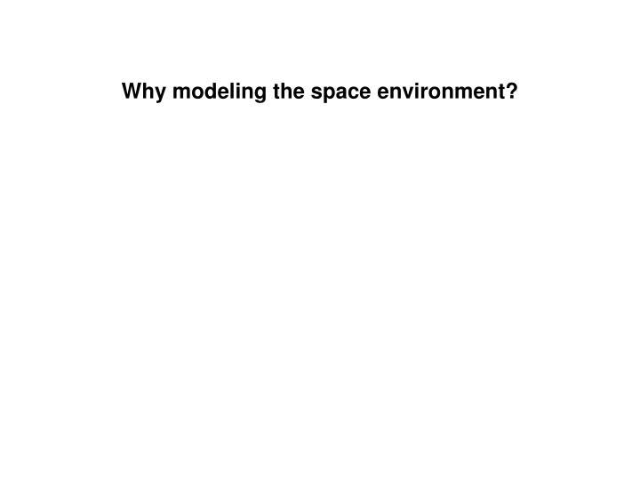 Why modeling the space environment?