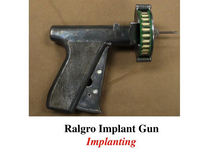 Ralgro Implant Gun