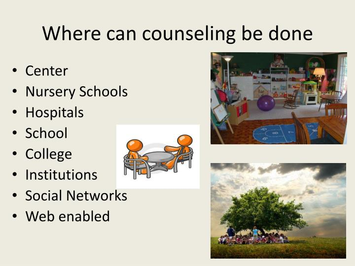 Where can counseling be done