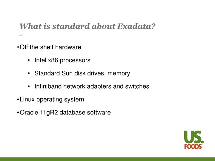 What is standard about Exadata?