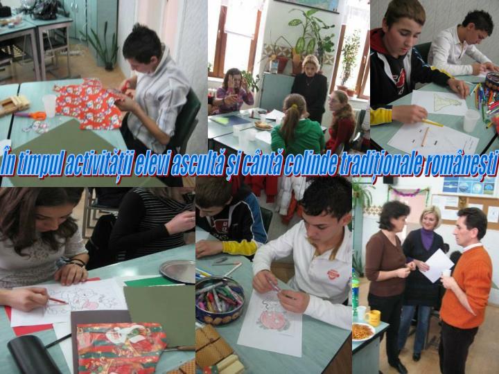 În timpul activităţii elevi ascultă şi cântă colinde tradiţionale româneşti