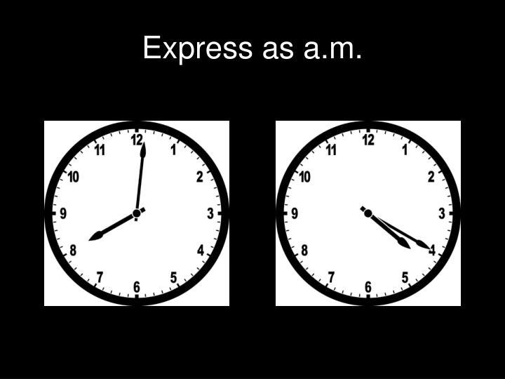 Express as a.m.