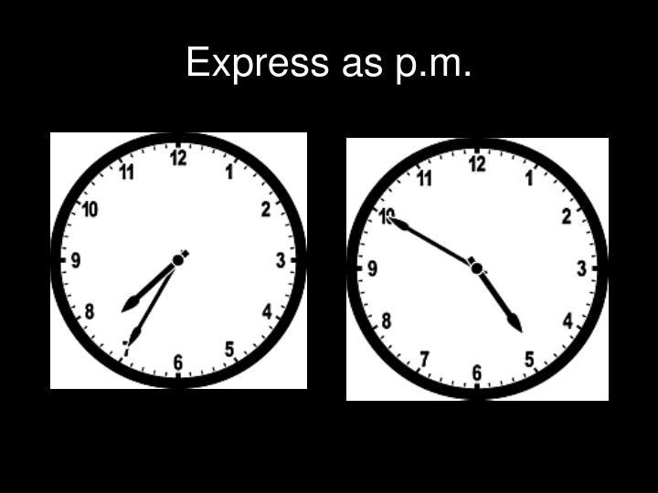 Express as p.m.