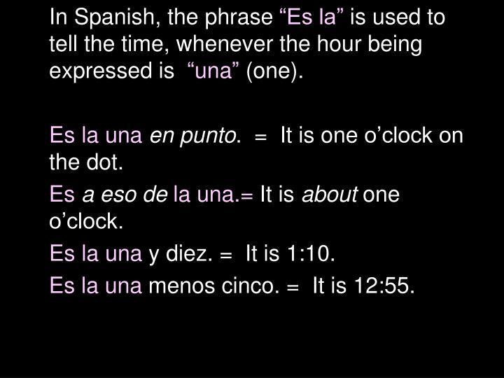 In Spanish, the phrase