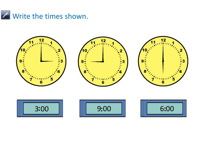 Write the times shown.