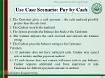 use case scenario pay by cash