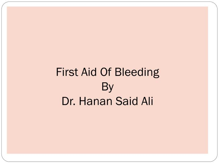 First aid of bleeding by dr hanan said ali