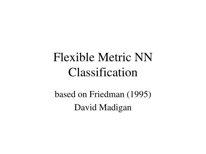 Flexible metric nn classification
