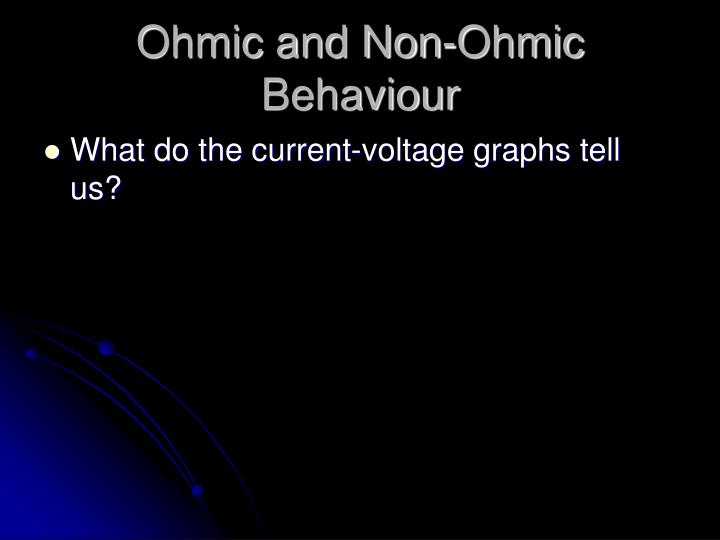 Ohmic and Non-Ohmic Behaviour