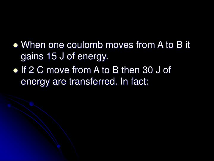 When one coulomb moves from A to B it gains 15 J of energy.