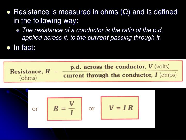Resistance is measured in ohms (
