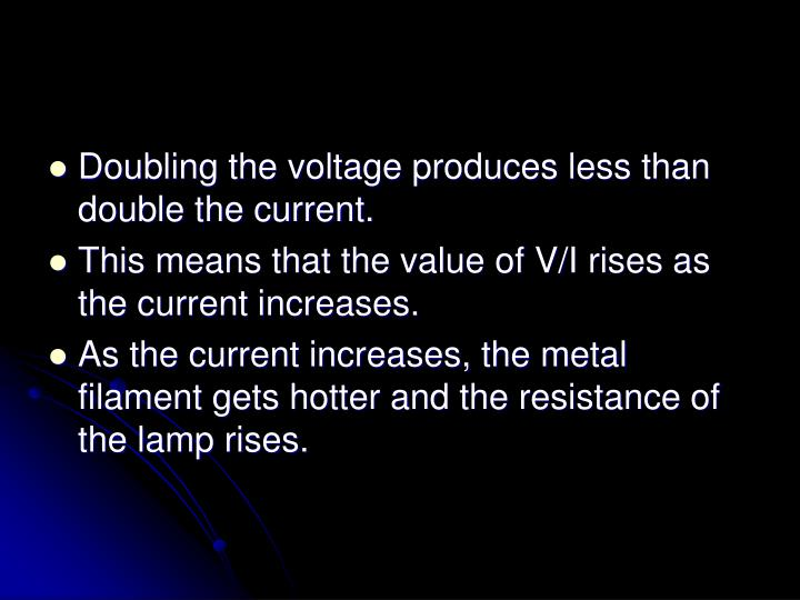 Doubling the voltage produces less than double the current.
