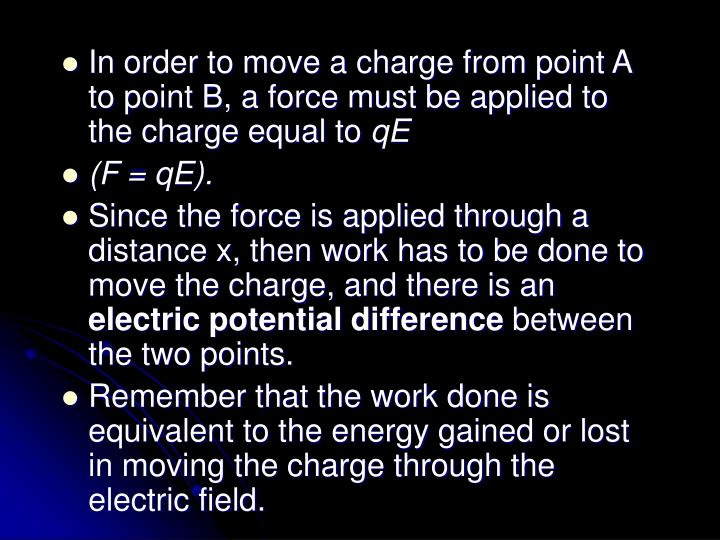 In order to move a charge from point A to point B, a force must be applied to the charge equal to