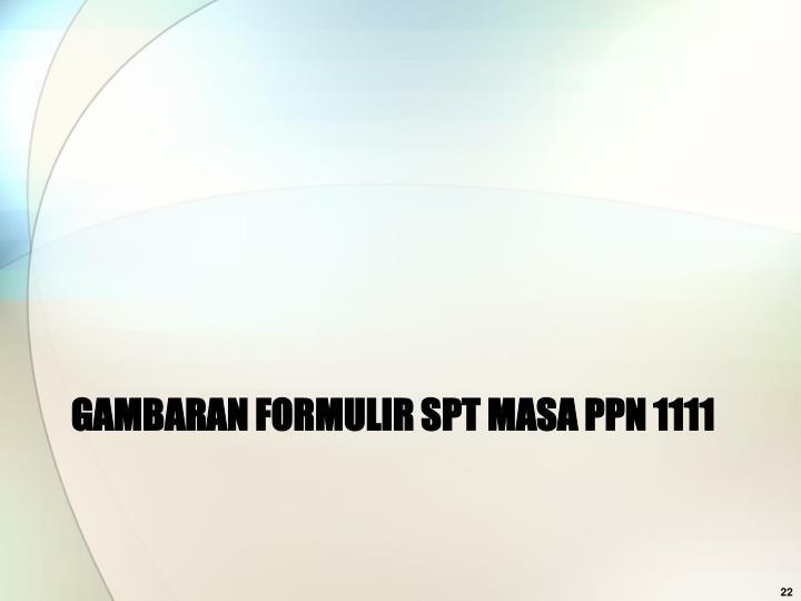 GAMBARAN FORMULIR SPT MASA PPN 1111