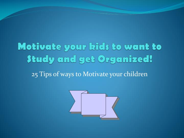 Motivate your kids to want to
