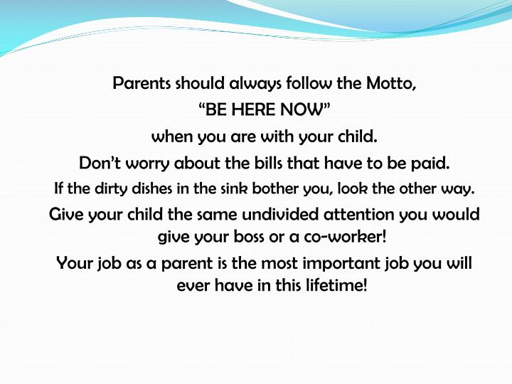 Parents should always follow the Motto,