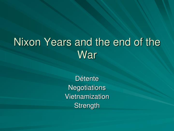 Nixon Years and the end of the War