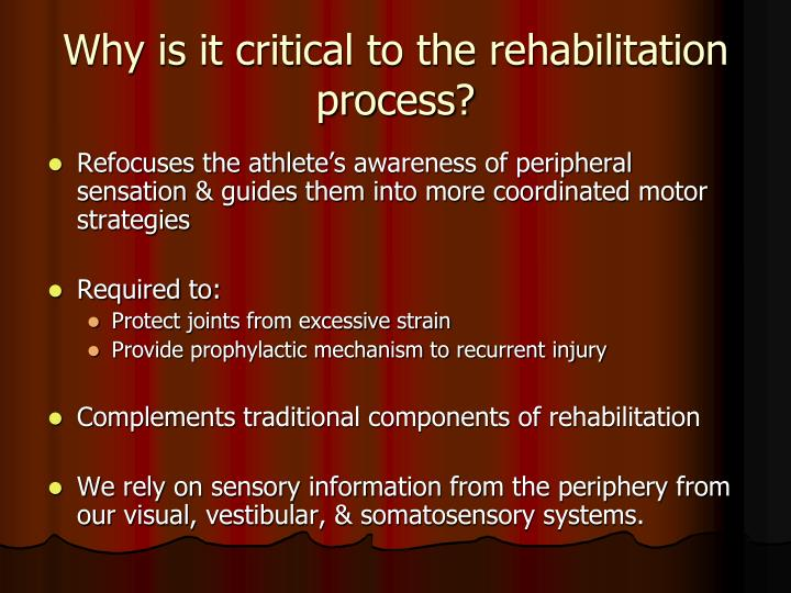 Why is it critical to the rehabilitation process