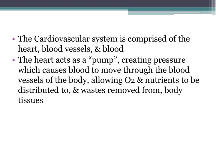 The Cardiovascular system is comprised of the heart, blood vessels, & blood