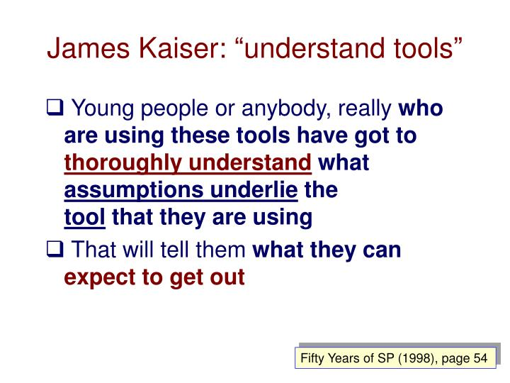 "James Kaiser: ""understand tools"""