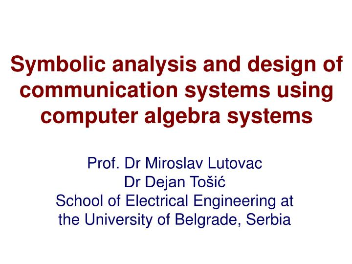Symbolic analysis and design of communication systems using computer algebra systems