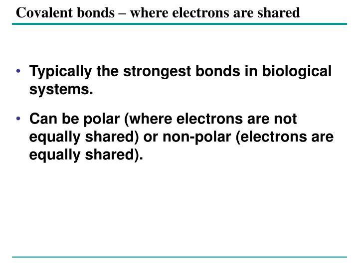 Covalent bonds where electrons are shared
