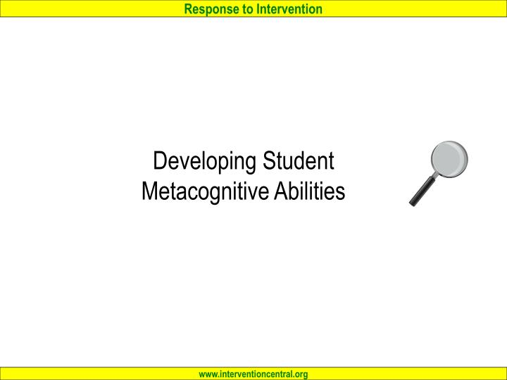 Developing Student Metacognitive Abilities