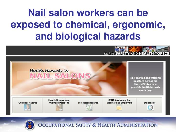 Nail salon workers can be exposed to chemical, ergonomic, and biological hazards