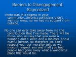 barriers to disengagement stigmatized