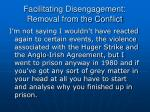 facilitating disengagement removal from the conflict