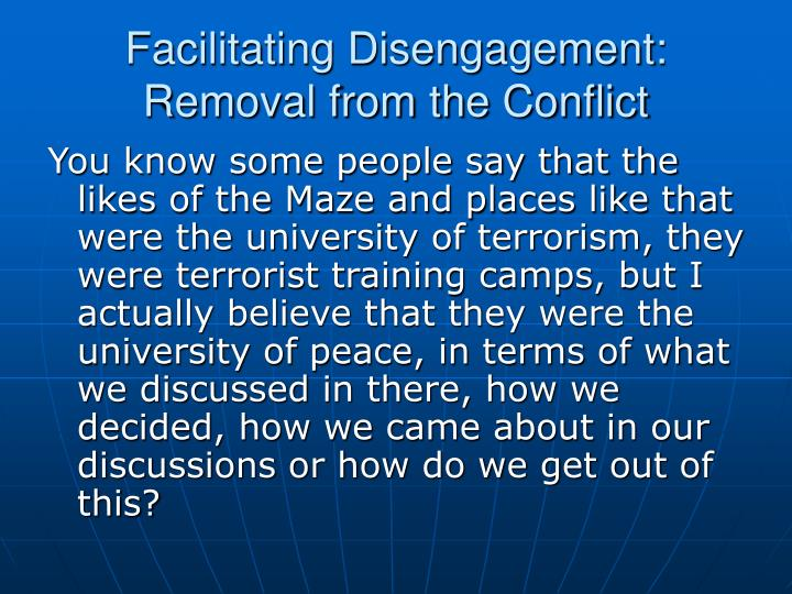 Facilitating Disengagement: Removal from the Conflict