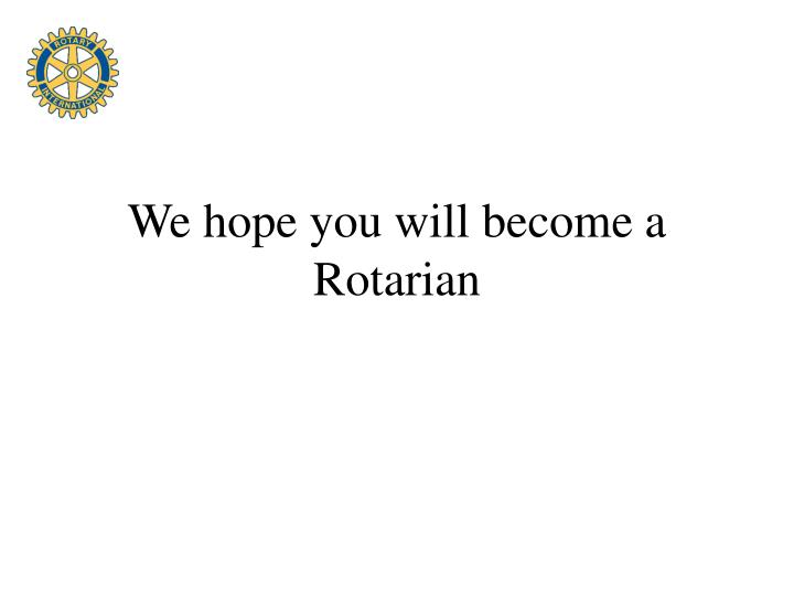 We hope you will become a Rotarian