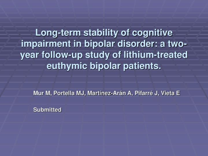 Long-term stability of cognitive impairment in bipolar disorder: a two-year follow-up study of lithium-treated euthymic bipolar patients.