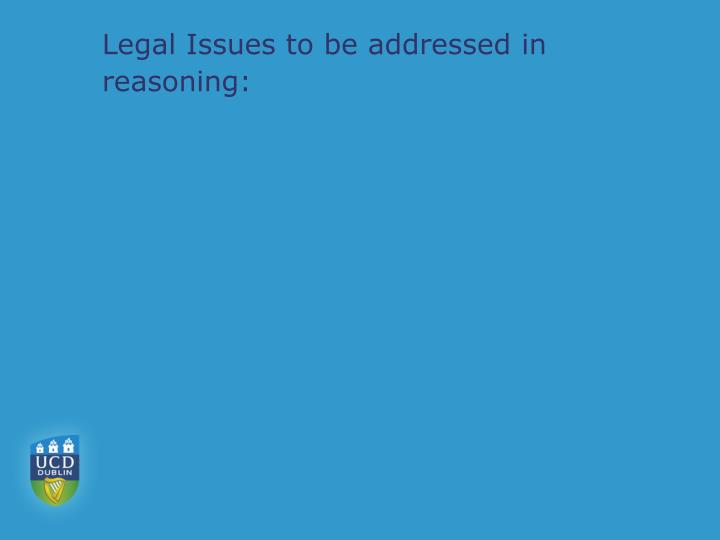 Legal Issues to be addressed in reasoning: