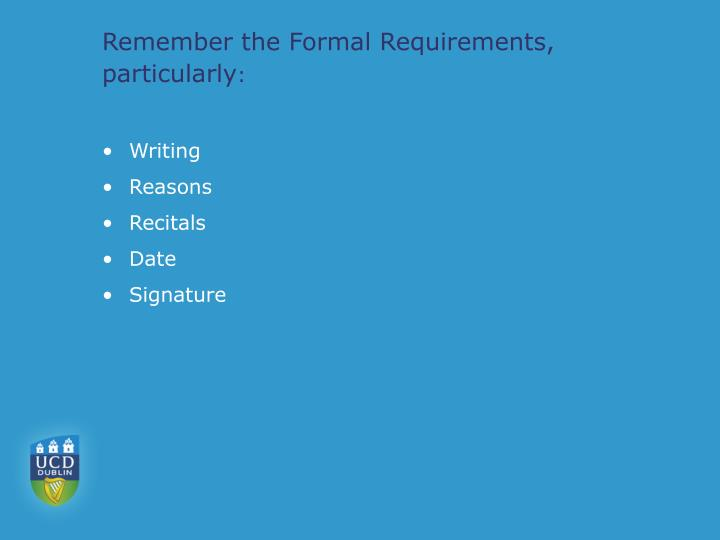 Remember the Formal Requirements, particularly