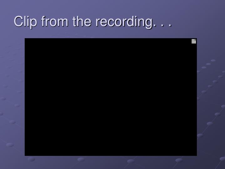 Clip from the recording. . .