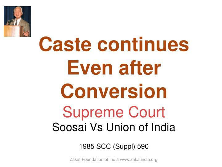 Caste continues