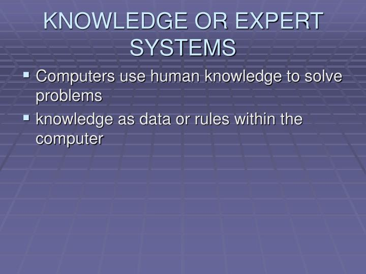 KNOWLEDGE OR EXPERT SYSTEMS