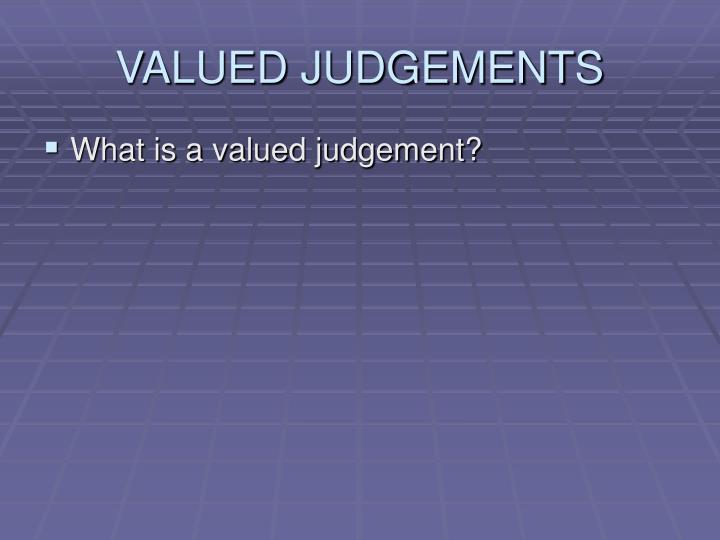 VALUED JUDGEMENTS