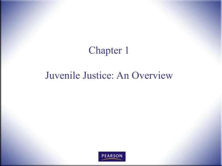 Chapter 1 juvenile justice an overview